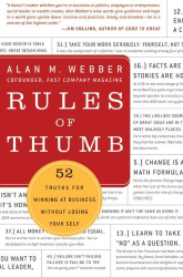 Alan M. Webber: Rules of Thumb: 52 Truths for Winning at Business Without Losing Your Self