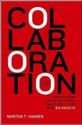 Morten T. Hansen: Collaboration: How Leaders Avoid the Traps, Create Unity, and Reap Big Results