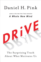 Daniel H. Pink: Drive: The Surprising Truth About What Motivates Us
