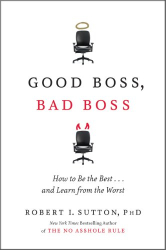 : Good Boss, Bad Boss: How to Be the Best... and Learn from the Worst