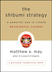 Matthew E. May: The Shibumi Strategy: A Powerful Way to Create Meaningful Change
