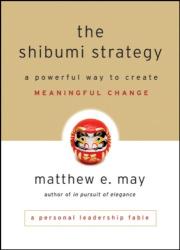 Matthew E. May: The Shibumi Strategy: A Powerful Way to Create Meaningful Change