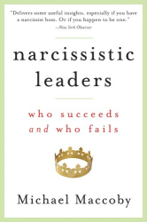 Michael Maccoby: Narcissistic Leaders: Who Succeeds and Who Fails