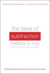 Matthew May: The Laws of Subtraction: 6 Simple Rules for Winning in the Age of Excess Everything