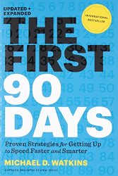 Michael D. Watkins: The First 90 Days: Proven Strategies for Getting Up to Speed Faster and Smarter, Updated and Expanded