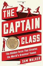 Sam Walker: The Captain Class: The Hidden Force That Creates the World's Greatest Teams
