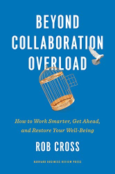 Cross, Rob: Beyond Collaboration Overload: How to Work Smarter, Get Ahead, and Restore Your Well-Being