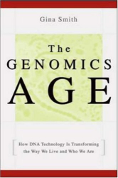 Gina Smith: The Genomics Age: How DNA Technology Is Transforming the Way We Live and Who We Are