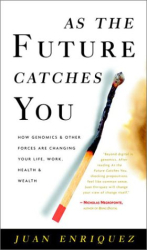 Juan Enriquez: As the Future Catches You: How Genomics & Other Forces Are Changing Your Life, Work, Health & Wealth