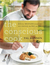 Tal Ronnen: The Conscious Cook: Delicious Meatless Recipes That Will Change the Way You Eat