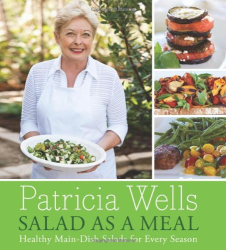 Patricia Wells: Salad as a Meal: Healthy Main-Dish Salads for Every Season