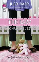 Judy Baer: The Baby Chronicles (Life, Faith & Getting It Right #19) (Steeple Hill Cafe)