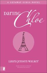 Laura Jensen Walker: Daring Chloe (A Getaway Girls)