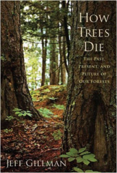 Jeff Gillman: How Trees Die: The Past, Present, and Future of our Forests