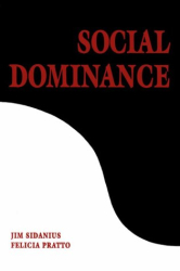 Jim Sidanius: Social Dominance : An Intergroup Theory of Social Hierarchy and Oppression