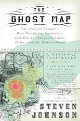 Steven Johnson: The Ghost Map: The Story of London's Most Terrifying Epidemic--and How It Changed Science, Cities, and the Modern World