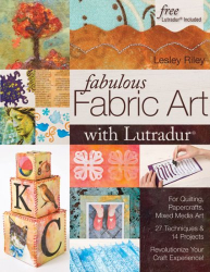 Lesley Riley: Fabulous Fabric Art with Lutradur