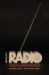 : Reality Radio: Telling True Stories in Sound (Documentary Arts and Culture)