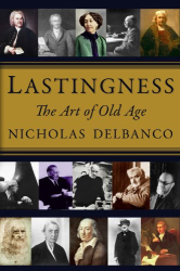 Nicholas Delbanco: Lastingness: The Art of Old Age