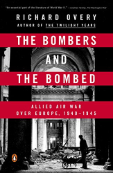 Richard Overy: The Bombers and the Bombed: Allied Air War Over Europe, 1940-1945