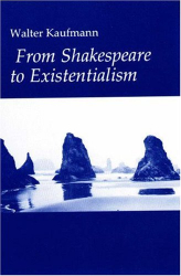 Walter Kaufmann: From Shakespeare to Existentialism