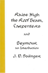 J.D. Salinger: Raise High the Roof Beam, Carpenters and Seymour: An Introduction