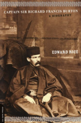 Edward Rice: Captain Sir Richard Francis Burton: A Biography