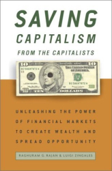 Raghuram G. Rajan: Saving Capitalism from the Capitalists: Unleashing the Power of Financial Markets to Create Wealth and Spread Opportunity
