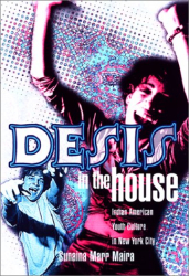 Sunaina Marr Maira: Desis in the House: Indian American Youth Culture in New York City (Asian American History and Culture)
