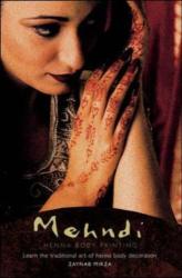 Zaynab Mirza: The Mehndi Kit; Learn the Traditional Art of Henna Body Decoration