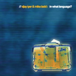 Vijay Iyer, Mike Ladd : In What Language