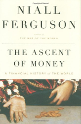 Niall Ferguson: The Ascent of Money: A Financial History of the World