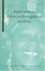 Harri Englund & Francis Nyamnjoh (Eds.): Rights and the Politics of Recognition in Africa (Postcolonial Encounters)
