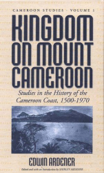 Edwin Ardener: Kingdom on Mount Cameroon: Studies in the History of the Cameroon Coast 1500-1960