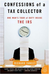Richard Yancey: Confessions of a Tax Collector: One Man's Tour of Duty Inside the IRS