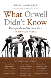 : What Orwell Didn't Know: Propaganda and the New Face of American Politics