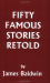 James Baldwin: Fifty Famous Stories Retold (Yesterday's Classics)