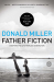 Donald Miller: Father Fiction: Chapters for a Fatherless Generation