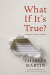 Charles Martin: What If It's True?: A Storyteller's Journey with Jesus