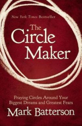 Mar: The Circle Maker : Praying Circles Around Your Biggest Dreams and Greatest Fears (Hardcover); 2011 Edition