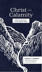 Senkbeil, Harold: Christ and Calamity: Grace and Gratitude in the Darkest Valley