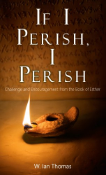 W. Ian Thomas: If I Perish, I Perish