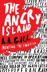 A.A. Gill: The Angry Island: Hunting the English