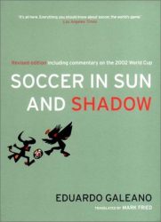 Eduardo Galeano: Soccer in Sun and Shadow, New Edition