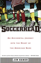 Jim Haner: Soccerhead: An Accidental Journey into the Heart of the American Game
