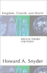 Howard A. Snyder: Kingdom, Church, and World: Biblical Themes for Today
