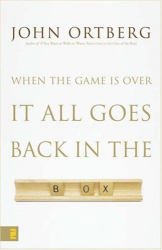 John Ortberg: When the Game Is Over, It All Goes Back in the Box
