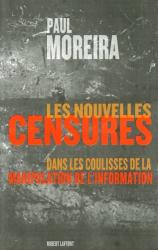 Paul Moreira: Les nouvelles censures : Dans les coulisses de la manipulation de l'information