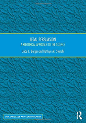 Linda L. Berger and Kathryn M. Stanchi: Legal Persuasion: A Rhetorical Approach to the Science (Law, Language and Communication)