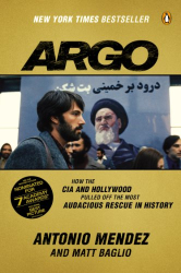 : Argo: How the CIA and Hollywood Pulled Off the Most Audacious Rescue in History